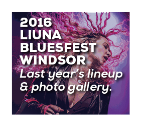 2016 LIUNA BLUESFEST WINDSOR